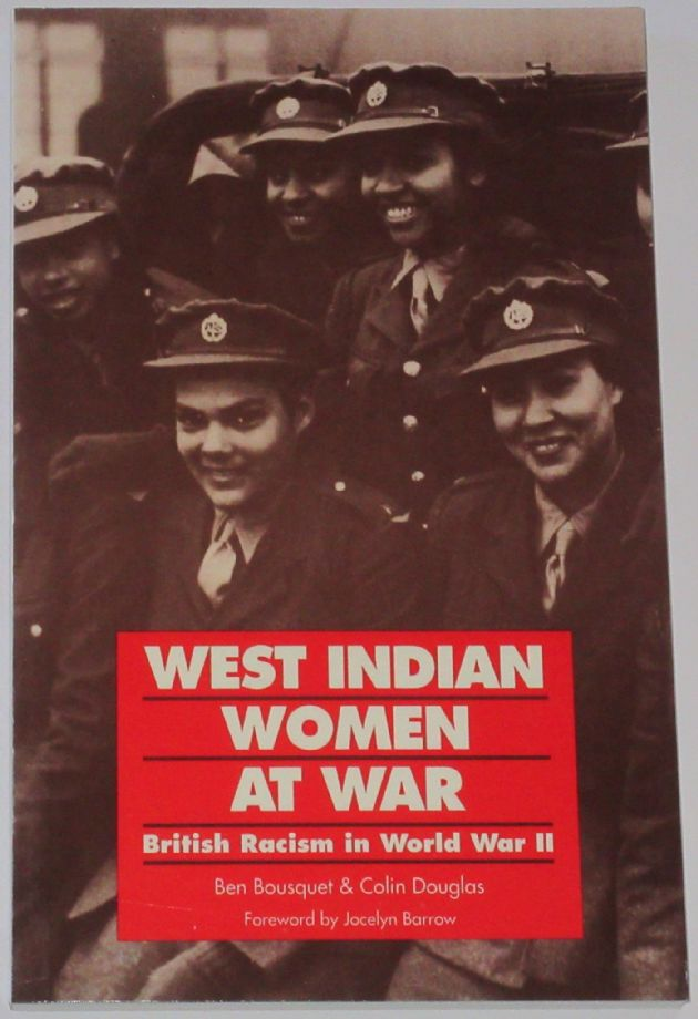 West Indian Women at War - British Racism in World War II, by Ben Bousquet and Colin Douglas